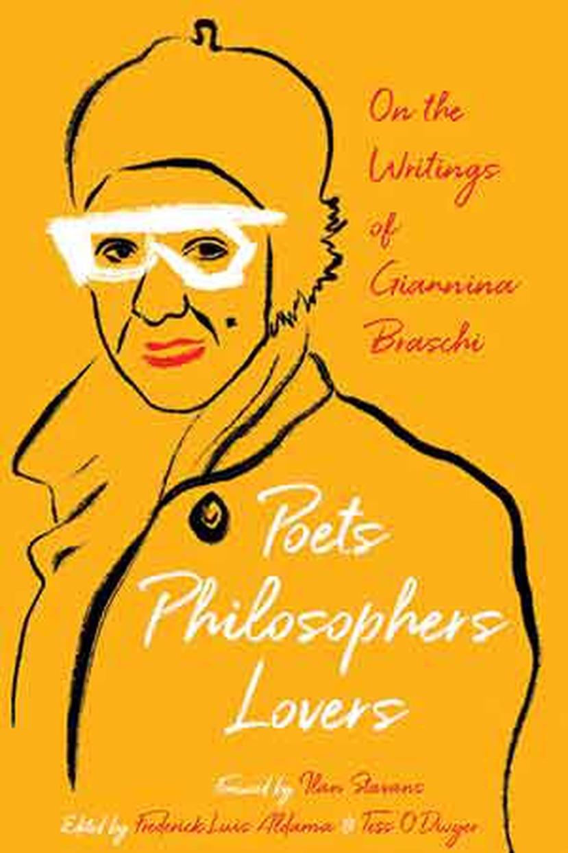 Poets, Philosophers, Lovers. On the Writings of Giannina Braschi Frederick Luis Aldama y Tess O'Dwyer (eds.) (University of Pittsburg Press: Pittsburgh, 2020)