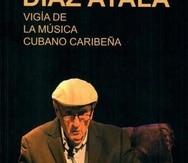 """Cristóbal Díaz Ayala. Vigía de la música cubano-caribeña"" Josean Ramos, Sergio Santana Archbold, Lenis Oropeza, (coord.) San Juan: Publicaciones Gaviota, 2020"