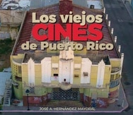 """Imagen del libro """"Los cines viejos de Puerto Rico"""" de José A. Hernández Mayoral Ponce: Fundación Rafael Hernández Colón, 2020"""